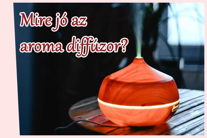 Mire jó az aroma diffúzor?